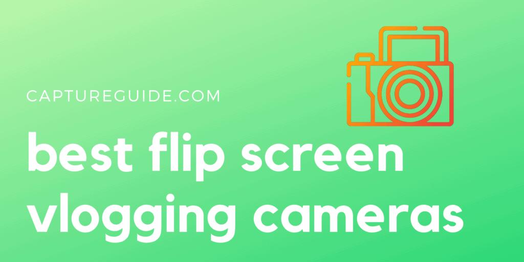 best vlogging flip screen camera guide